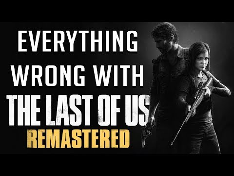 GamingSins: Everything Wrong with The Last of Us Remastered