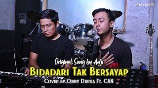BIDADARI TAK BERSAYAP - ANJI | Cover by Onny Dierja Ft  CAN