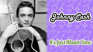 Watch Johnny Cash Its Just About Time video