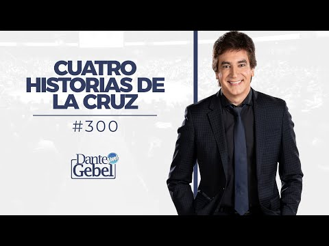 Dante Gebel #300 | Cuatro Historias De La Cruz video