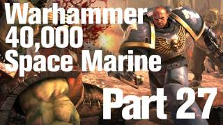 Warhammer 40K Space Marine Walkthrough Part 27: House of Secrets
