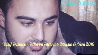 Vasif Ezimov - Ellerim ellerine Deysin & Yeni mahni 2016