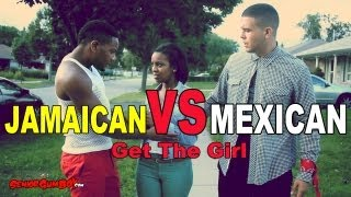 Jamaican VS Mexican Get the girl