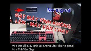 Mẹo Sửa Lỗi Máy Tính Bật Không Lên Hiện No signal mà Máy Tính Vẫn Chạy 2019 [ card hình ]