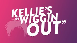 """Kellie's """"Wiggin' Out""""!"""