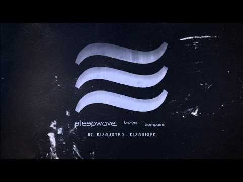 """Sleepwave – """"Disgusted : Disguised"""" (Track Commentary)"""