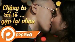 POPS TV   Phim Ngắn - Chúng Ta Rồi Sẽ Gặp Lại Nhau Official   Svent