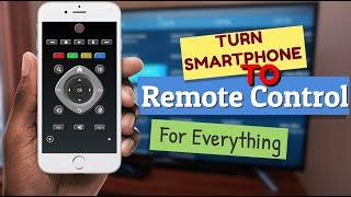 Turn Your Smartphone To a Remote Control For Everything !