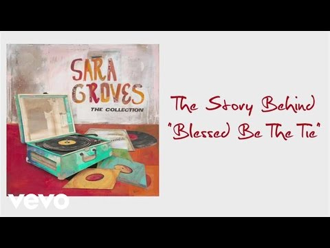Sara Groves - Blessed Be The Tie - Story Behind The Song