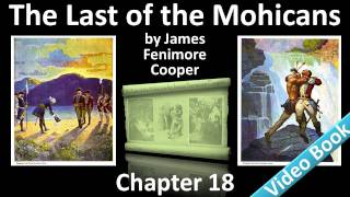 Chapter 18 - The Last of the Mohicans by James Fenimore Cooper