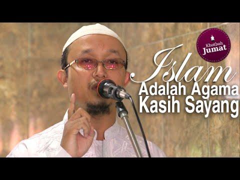 Khutbah Jumat: Islam Adalah Agama Kasih Sayang - Ustadz Aris Munandar