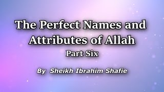 The Perfect Names & Attributes Of Allah Part 6