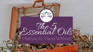 The 5 Essential Oils I Refuse to Travel Without