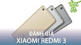 Vật Vờ| Đánh giá chi tiết Xiaomi Redmi 3: pin trâu, màn hình trung thực