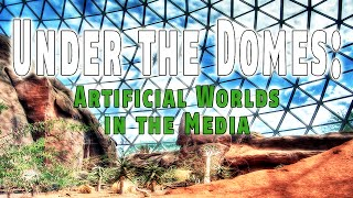 Under the Domes   Artificial Worlds in the Media ▶️️
