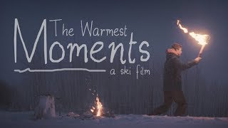 The Warmest Moments || A Ski Film