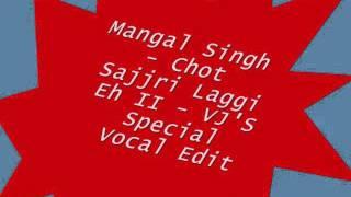 Mangal Singh - Chot Sajjri Lagi Laggi Eh II - VJ'S Special Vocal Edit