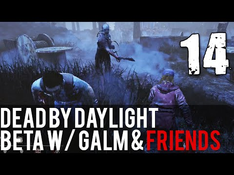 [14] Dead by Daylight Beta w/ GaLm and friends
