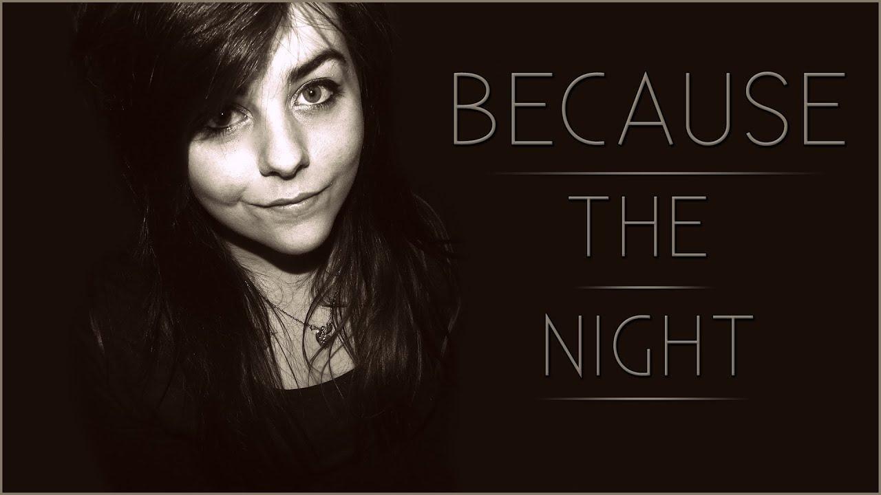 because the night: