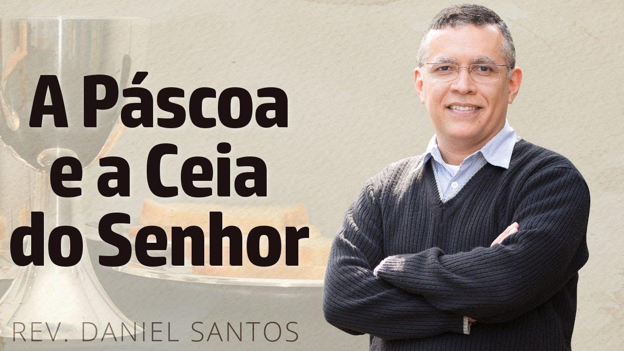 A Páscoa e a Ceia do Senhor - Daniel Santos