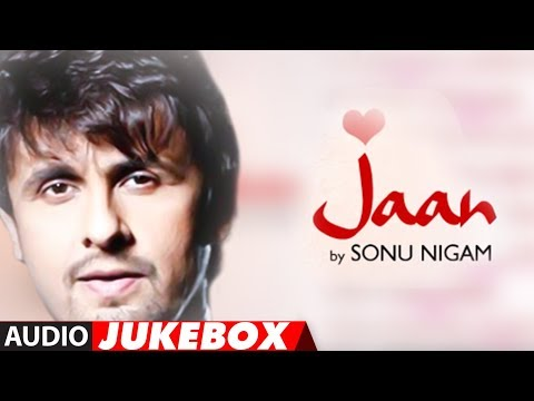 'Jaan' Sonu Nigam Full Songs - Jukebox | Superhit Hindi Pop Album