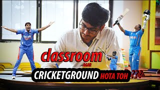 What if Classroom would be CricketGround ??