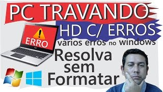 PC travando, vários erros no Windows e HD, Resolva sem Formatar