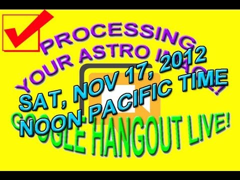 Let's Process Your Astrophotography Image! - Google Hangout- DATE SET