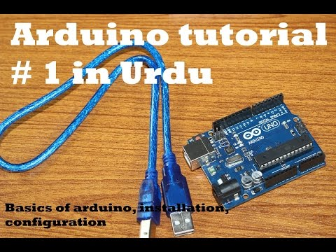 Arduino Tutorial # 1 In Urdu Basics Of Arduino, Installation, Configuration