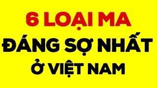 Top 6 loại ma đáng sợ nhất ở Việt Nam.