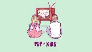 PUP - Kids (Audio)