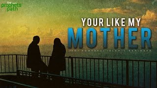 """""""You're Like My Mother"""""""