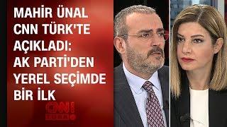 Mahir Ünal, CNN TÜRK'te açıkladı: AK Parti'den yerel seçimde bir ilk