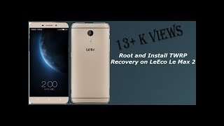 HOW TO ROOT LETV LEECO LE MAX 2 LE X821 & INSTALL TWRP 100% WORKING 2017