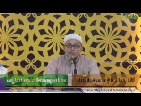 Ust. Ayman Abdillah - Yang Ada Hanyalah Berkurangnya Umur