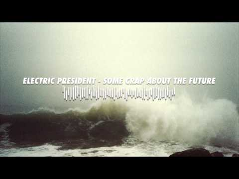 Electric President - Some Crap About The Future
