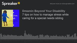 7 tips on how to manage stress while caring for a special needs sibling