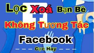 Cách lọc xoá bạn bè không tương tác trên facebook cực hay . Hoàng Định