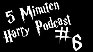 5 Minuten Harry Podcast #6