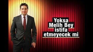 Batuhan Yaşar   Yoksa Melih Bey istifa etmeyecek mi