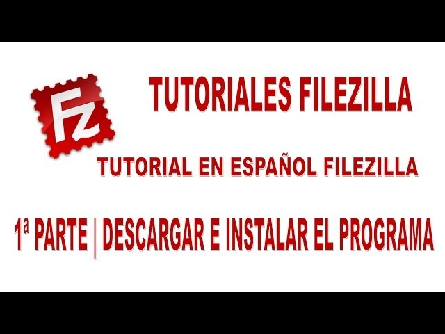 Tutorial Filezilla En Español 2013 | 1ª Parte Descargar E Instalar El Programa Filezilla