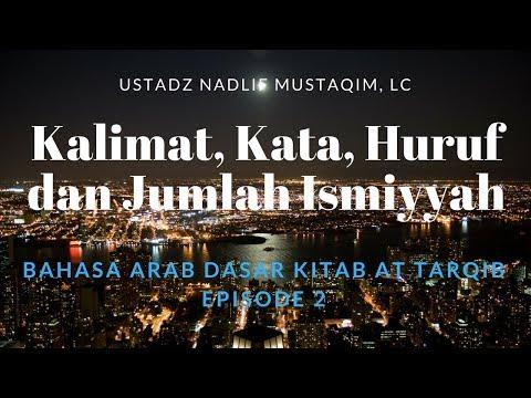 Ustadz Nadlif Mustaqim - Bahasa Arab Dasar 1 - Kalimat, Kata, Huruf dan Jumlah Ismiyyah