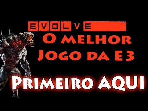 EVOLVE - JOGANDO DE MONSTRO! PRIMEIRO GAMEPLAY DO MELHOR JOGO DA E3 VOCÊ VÊ AQUI!