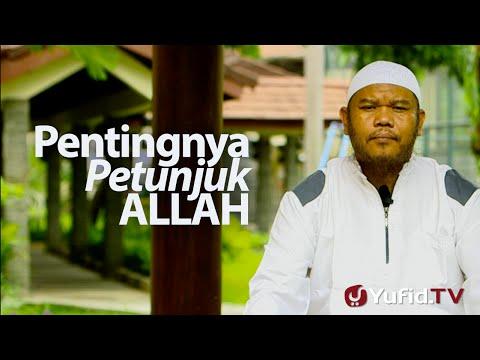 Ceramah Singkat : Pentingnya Petunjuk Allah - Ustadz Abu Haidar