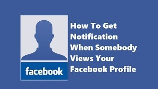 How To Get Notification When Somebody Views Your Facebook Profile