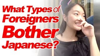 What Types of Foreigners Do Japanese Like The Least in Japan? (Interview)