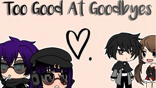 Too Good At Goodbyes||GLMV|| First Ever Music Video