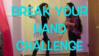 BREAK YOUR HAND CHALLENGE