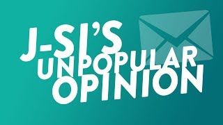 J-Si's Unpopular Opinion