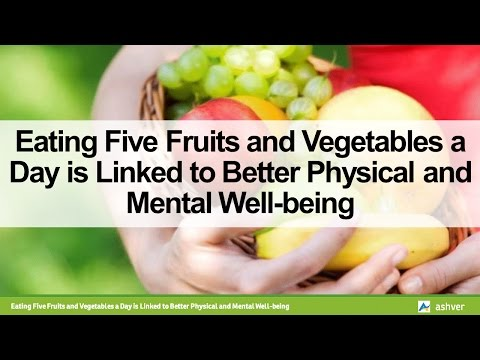 Eating Five Fruits and Vegetables a Day is Linked to Better Physical and Mental Well being